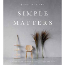 Simple Matters: A Scandinavian's Approach to Work, Home, and Style by Jenny Mustard, 9781423649632
