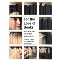 For the Love of Books: Designing and Curating a Home Library by Thatcher Wine, 9781423652151