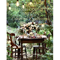French Country Cottage Inspired Gatherings by Courtney Allison, 9781423653592