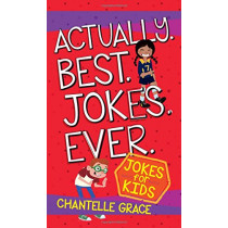 Actually. Best. Jokes. Ever: Joke Book for Kids by Chantelle Grace, 9781424555024