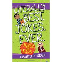 Literally. Best. Jokes. Ever: Jokes for Kids by Chantelle Grace, 9781424555031