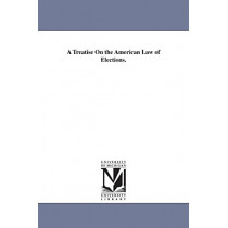 A Treatise on the American Law of Elections by George Washington McCrary, 9781425554835