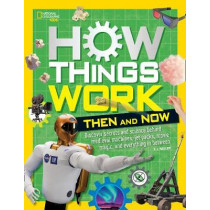 How Things Work: Then and Now by National Geographic Kids, 9781426331664