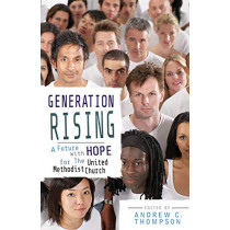 Generation Rising: A Future with Hope for the United Methodist Church by Andrew Thompson, 9781426710209