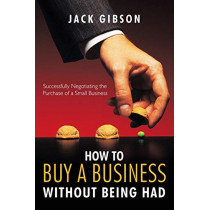 How to Buy a Business without Being Had: Successfully Negotiating the Purchase of a Small Business by John V. M. Gibson, 9781426936180