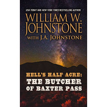 Hell's Half Acre the Butcher of Baxter Pass by William W. Johnstone, 9781432847555