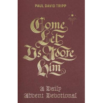 Come, Let Us Adore Him: A Daily Advent Devotional by Paul David Tripp, 9781433556692