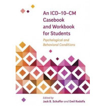 An ICD-10-CM Casebook and Workbook for Students: Psychological and Behavioral Conditions by Jack B. Schaffer, 9781433828270
