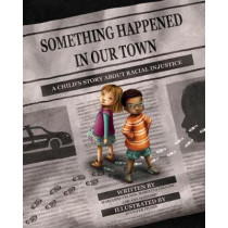 Something Happened in Our Town: A Child's Story About Racial Injustice by Marianne Celano, 9781433828546