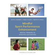 Mindful Sport Performance Enhancement: Mental Training for Athletes and Coaches by Keith A. Kaufman, 9781433828645
