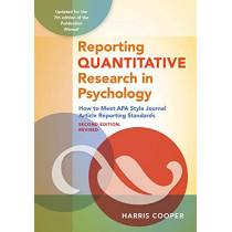 Reporting Quantitative Research in Psychology: How to Meet APA Style Journal Article Reporting Standards by Harris M. Cooper, 9781433832833