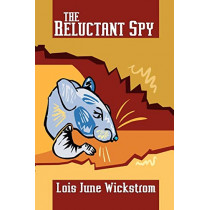 The Reluctant Spy by Lois June Wickstrom, 9781434457783