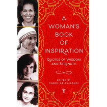 A Woman's Book of Inspiration: Quotes of Wisdom and Strength by Carol Kelly-Gangi, 9781435166479