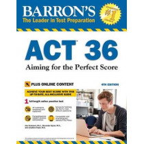 Barron's ACT 36 with Online Test: Aiming for the Perfect Score by Alexander Spare, 9781438011110