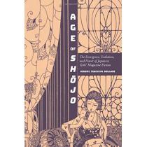 Age of Shojo: The Emergence, Evolution, and Power of Japanese Girls' Magazine Fiction by Hiromi Tsuchiya Dollase, 9781438473901