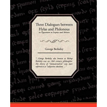 Three Dialogues Between Hylas and Philonous in Opposition to Sceptics and Atheists by George Berkeley, 9781438516134