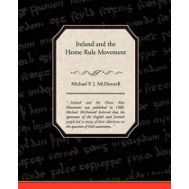 Ireland and the Home Rule Movement by Michael F J McDonnell, 9781438519807