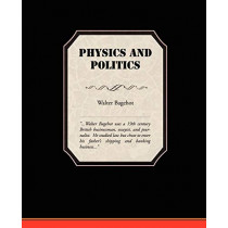 Physics and Politics by Walter Bagehot, 9781438529592