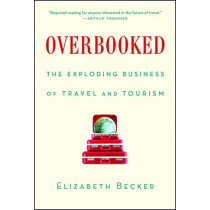 Overbooked: The Exploding Business of Travel and Tourism by Elizabeth Becker, 9781439161005
