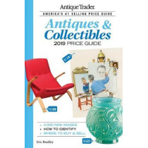 Antique Trader Antiques & Collectibles Price Guide 2019 by Eric Bradley, 9781440248764