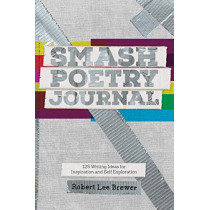 Smash Poetry Journal: 125 Writing Ideas for Inspiration and Self Exploration by Robert Lee Brewer, 9781440300615
