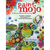 Paint Mojo - A Mixed-Media Workshop: Creative Layering Techniques for Personal Expression by Tracy Verdugo, 9781440301186