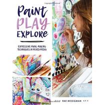 Paint, Play , Explore: Expressive Mark Making Techniques in Mixed Media by Rae Missigman, 9781440350283