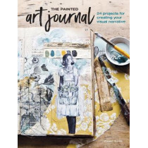 The Painted Art Journal: 24 Projects for Creating Your Visual Narrative by Jeanne Oliver, 9781440351785