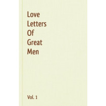 Love Letters Of Great Men - Vol. 1 by Napoleon Bonaparte, 9781440496028