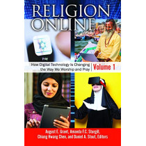Religion Online [2 volumes]: How Digital Technology Is Changing the Way We Worship and Pray by August E. Grant, 9781440853715