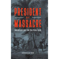 President by Massacre: Indian-Killing for Political Gain by Barbara Alice Mann, 9781440861871