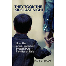They Took the Kids Last Night: How the Child Protection System Puts Families at Risk by Diane L. Redleaf, 9781440866289