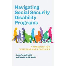 Navigating Social Security Disability Programs: A Handbook for Clinicians and Advocates by James Randall Noblitt, 9781440870019