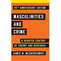 Masculinities and Crime: A Quarter Century of Theory and Research by James W. Messerschmidt, 9781442220379