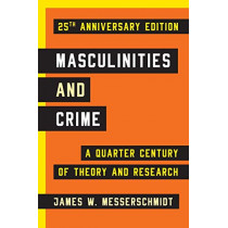 Masculinities and Crime: A Quarter Century of Theory and Research by James W. Messerschmidt, 9781442220386