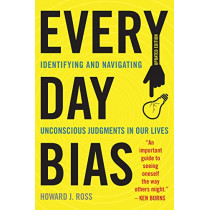 Everyday Bias: Identifying and Navigating Unconscious Judgments in Our Daily Lives by Howard J. Ross, 9781442258655