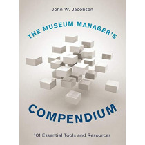 The Museum Manager's Compendium: 101 Essential Tools and Resources by John W. Jacobsen, 9781442271371