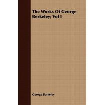 The Works Of George Berkeley; Vol I by George Berkeley, 9781443701921