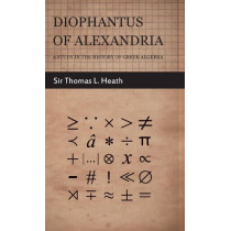 Diophantus Of Alexandria -A Study In The History Of Greek Algebra by Sir Thomas L. Heath, 9781443730235