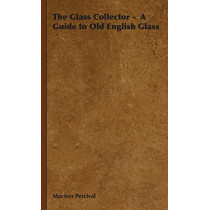 The Glass Collector - A Guide to Old English Glass by Maciver Percival, 9781443737326