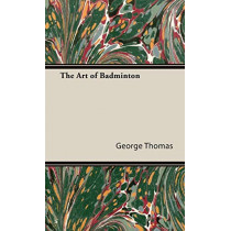 The Art of Badminton by George Thomas, 9781443737814