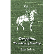 Toxophilus -The School Of Shooting (History of Archery Series) by Roger Ascham, 9781443739078