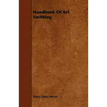Handbook Of Art Smithing by Franz Sales Meyer, 9781443779999