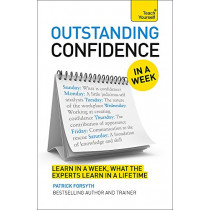 Outstanding Confidence In A Week: How To Develop Confidence And Achieve Your Goals In Seven Simple Steps by Patrick Forsyth, 9781444197945