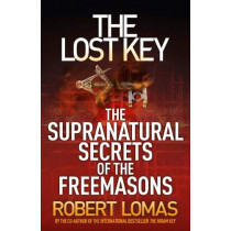 The Lost Key: The Supranatural Secrets of the Freemasons by Robert Lomas, 9781444710618