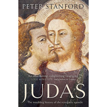 Judas: The troubling history of the renegade apostle by Peter Stanford, 9781444754711