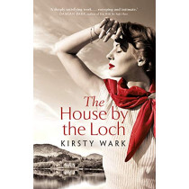 The House by the Loch: 'a deeply satisfying work of pure imagination' - Damian Barr by Kirsty Wark, 9781444777642