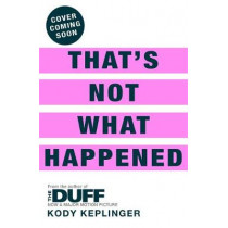 That's Not What Happened by Kody Keplinger, 9781444933628