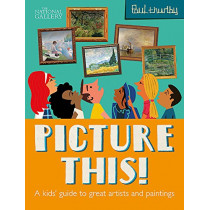 Picture This!: A Kids' Guide to the National Gallery by Paul Thurlby, 9781444933697