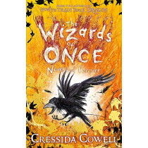 The Wizards of Once: Never and Forever: Book 4 by Cressida Cowell, 9781444957136